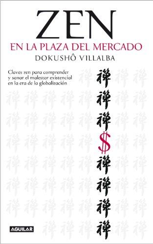 Zen en la plaza del mercado: claves zen para comprender y sanar el malestar existencial en la era de la globalización - Villalba, Dokushô