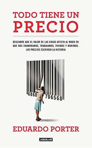 9788403102064: Todo Tiene Un Precio: Descubre que el valor de las cosas afecta al modo en que nos enamoramos, trabajamos, vivimos y morimos. Los precios escriben la historia (Spanish Edition)
