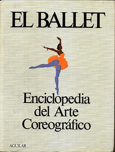 9788403400757: El ballet : enciclopedia del arte coreografico