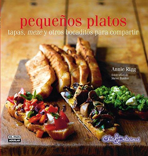 9788403513013: Pequenos platos. Tapas, meze y otros bocaditos para compartir (Chic & Delicious) (Spanish Edition)
