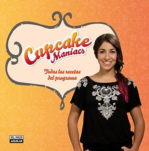 9788403513723: Cupcake Maniacs. Las mejoras recetas del programa: Todas las recetas del programa (Gastronomía)