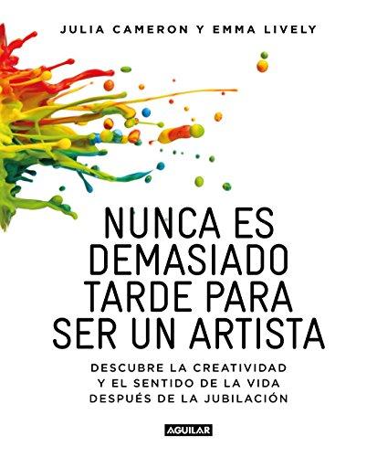 9788403516199: Nunca es demasiado tarde para ser un artista: Descubre la creatividad y el sentido de la vida después de la jubilación (Cuerpo y mente)