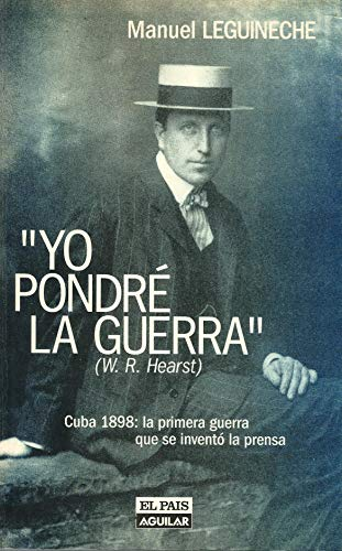 Yo pondre¿ la guerra: Cuba 1898, la: Manuel Leguineche