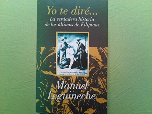 9788403593855: Yo te diré: La verdadera historia de los últimos de Filipinas (1898-1998) (Spanish Edition)