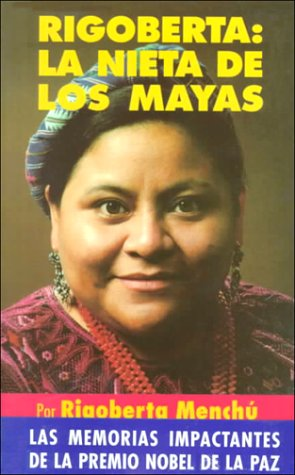 RIGOBERTA: LA NIETA DE LOS MAYAS: Rigoberta Menchu