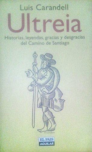 9788403595668: Ultreia: Historias, leyendas, gracias y desgracias del Camino de Santiago