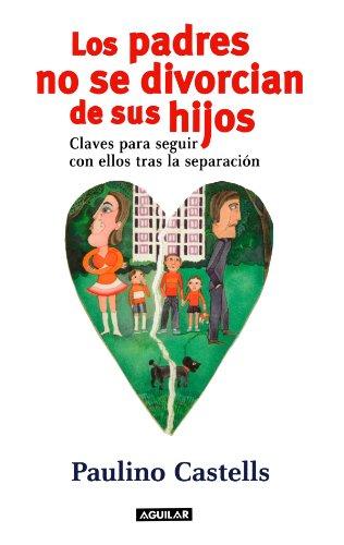 9788403598164: Los Padres No Se Divorcian De Sus Hijos: Claves para seguir con ellos tras la separación (Spanish Edition)