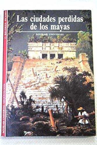 LAS CIUDADES PERDIDAS DE LOS MAYAS: BAUDEZ / PICASSO