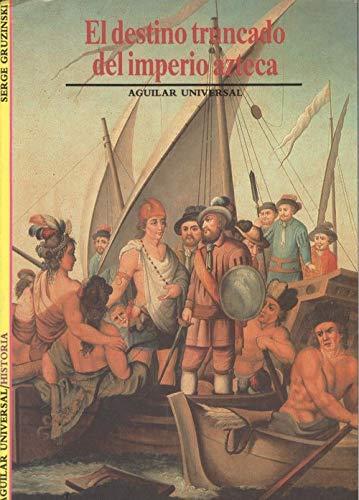 9788403601598: Destino truncado imperio azteca agu025