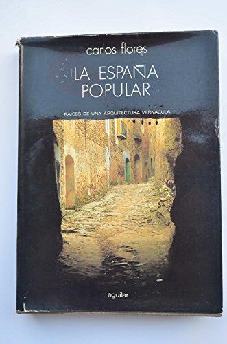 La Espana Popular : Raices De Una Arquitectura Vernacula: Flores, Carlos
