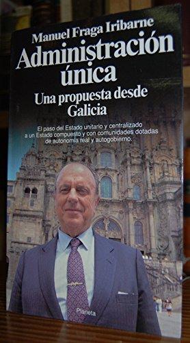 Administracion unica: Una propuesta desde Galicia (Documento): Manuel Fraga Iribarne