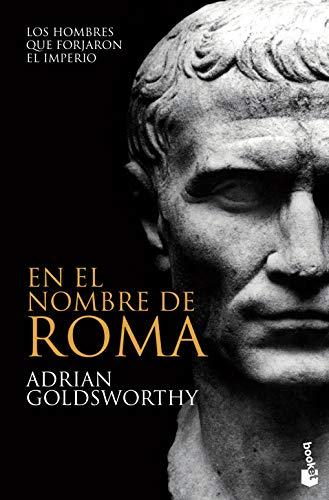 9788408008699: En el nombre de Roma: los hombres que forjaron el imperio