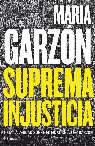 9788408009108: Suprema injusticia: Toda la verdad sobre el final del juez Garzón
