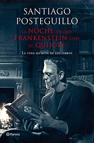 9788408009610: La noche en que Frankenstein leyó El Quijote : la vida secreta de los libros