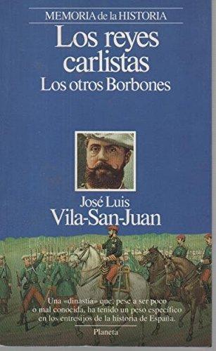 Los reyes carlistas: Los otros borbones: José Luis Vila-San-Juan