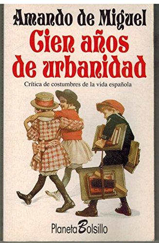 Cien años de urbanidad. Crítica de costumbres de la vida española.: MIGUEL, ...
