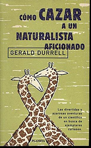 9788408021674: Como cazar a un naturalista aficionado
