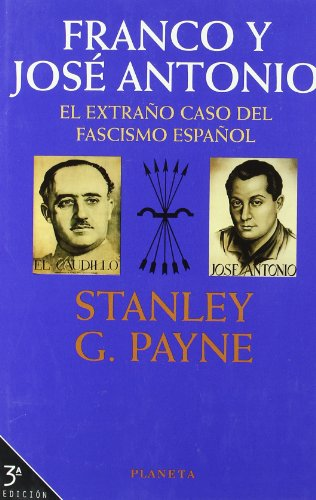 FRANCO Y JOSÉ ANTONIO EL EXTRAÑO CASO DEL FASCISMO ESPAÑOL. - STANLEY G. PAYNE
