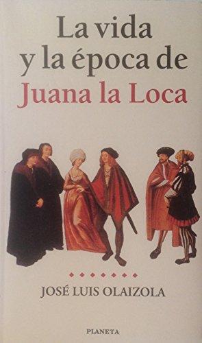 9788408026105: La vida y la época de Juana la Loca (Spanish Edition)