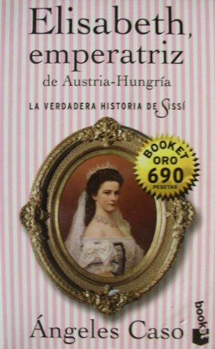 ElLISABETH, EMPERATRIZ DE AUSTRIA-HUNGRÍA. LA VERDADERA HISTORIA: Angeles Caso