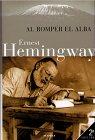 Al Romper el Alba: Ernest Hemingway