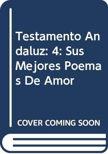 9788408031291: Testamento Andaluz: 4: Sus Mejores Poemas De Amor (Spanish Edition)
