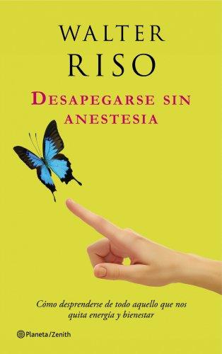 9788408037583: Desapegarse sin anestesia: Cómo desprenderse de todo aquello que nos quita energía y bienestar (Biblioteca Walter Riso)