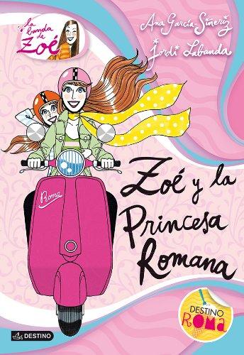 Zoé y la princesa romana (La Banda De Zoe / the Band of Zoe) (Spanish Edition): Ana GarcÃa-Siñeriz