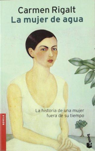 La Mujer de agua : La historia de una mujer fuera de su tiempo - Rigalt, Carmen