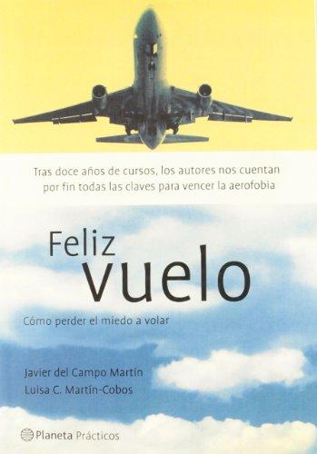 9788408041535: Feliz Vuelo: Como Perder El Miedo a Volar (Planeta Practicos) (Spanish Edition)