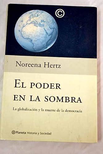 EL PODER EN LA SOMBRA: LA GLOBALIZACION Y LA MUERTE DE LA DEMOCRA CIA