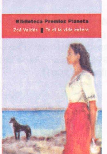 9788408044642: Te Di LA Vida Entera (Spanish Edition)