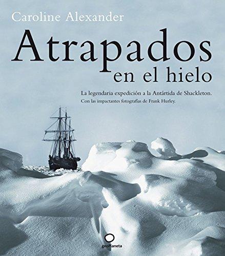9788408053057: Atrapados en el hielo: La legendaria expedicion a la Antartida de Shackleton