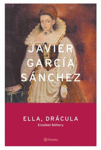Ella, Dracula: Erzsebet Bathory (Aaee) (Spanish Edition): Sanchez, Javier Garcia