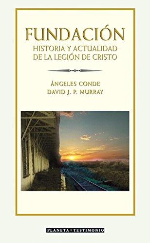 9788408057307: Fundacion: Historia Y Actualidad De La Legion De Cristo / History and Present of Legion of Christ (Testimonio) (Spanish Edition)