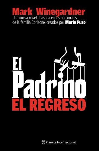 El Padrino. El Regreso.: El Regreso (Planeta Internacional) (Spanish Edition) (8408059033) by Winegardner, Mark; Puzo, Mario; Espana, Ramon De