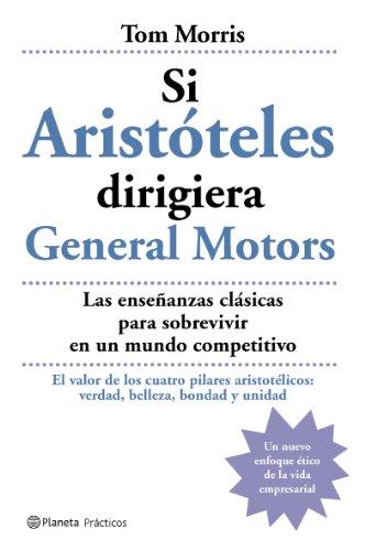 9788408059462: Si Aristoteles Dirigiera La General Motors (Practicos) (Spanish Edition)