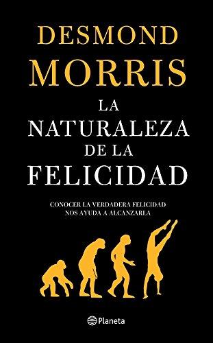 La Naturaleza De La Felicidad/ the Nature of Hapiness (Spanish Edition): Morris, Desmond