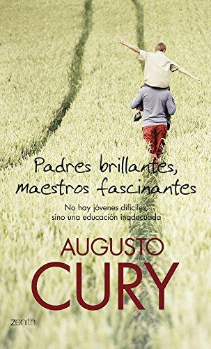 Padres brillantes, maestros fascinantes: no hay jóvenes difíciles, sino una educación inadecuada - Cury, Augusto