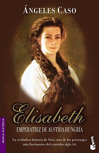 9788408065197: Elisabeth, emperatriz de Austria-Hungría (Novela histórica)