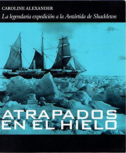 9788408067658: ATRAPADOS EN EL HIELO. La legendaria expedición a la Antártida de Shackleton