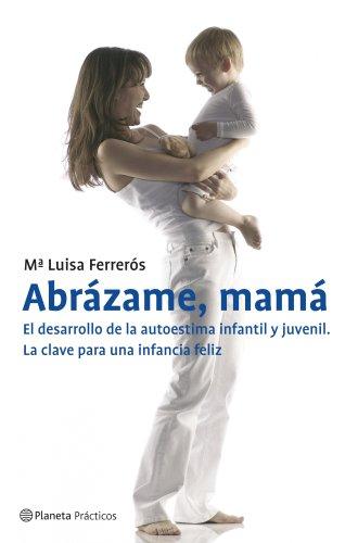 9788408070894: Abrazame, Mama: El Desarrollo De La Autoestima Infantil Y Juvenil