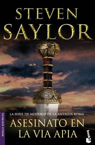 ASESINATO EN LA VÍA APIA (Barcelona, 2007) La serie de Misterio de la Antigua Roma - Steven Saylor
