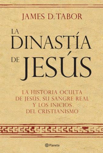 9788408072560: LA DINASTIA DE JESUS La Historia Oculta De Jesus, Su Sangre Real Y Los Inicios Del Cristianismo (Spanish Edition)
