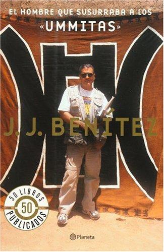 El hombre que susurraba a los ummitas (Spanish Edition): Benitez, J. J.