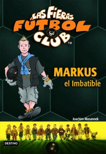 9788408073758: Markus el Imbatible: Las Fieras del Fútbol Club 13 (Fieras Futbol Club)