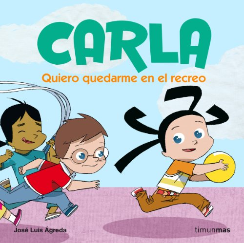 Quiero quedarme en el recreo: Carla (Spanish Edition) - Ágreda, José Luis