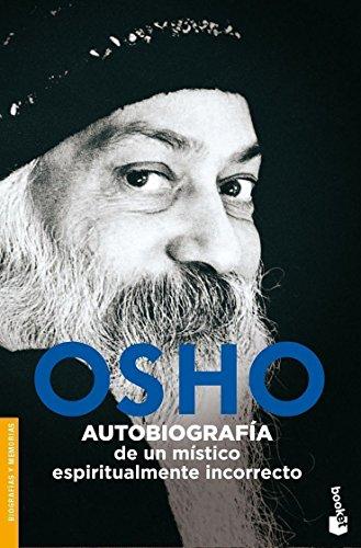 Autobiografia de un mistico espiritualmente incorrecto/ Autobiography of a Spiritually Incorrect Mystic (Spanish Edition) - Osho