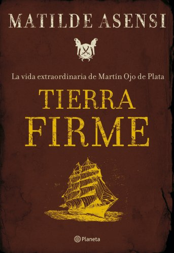 9788408075981: Tierra Firme. La vida extraordinaria de Martín Ojo de Plata (Matilde Asensi)