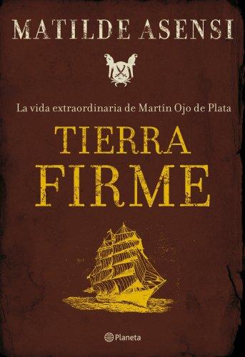 9788408075981: Tierra firme. La vida extraordinaria de Martín Ojo de Plata.